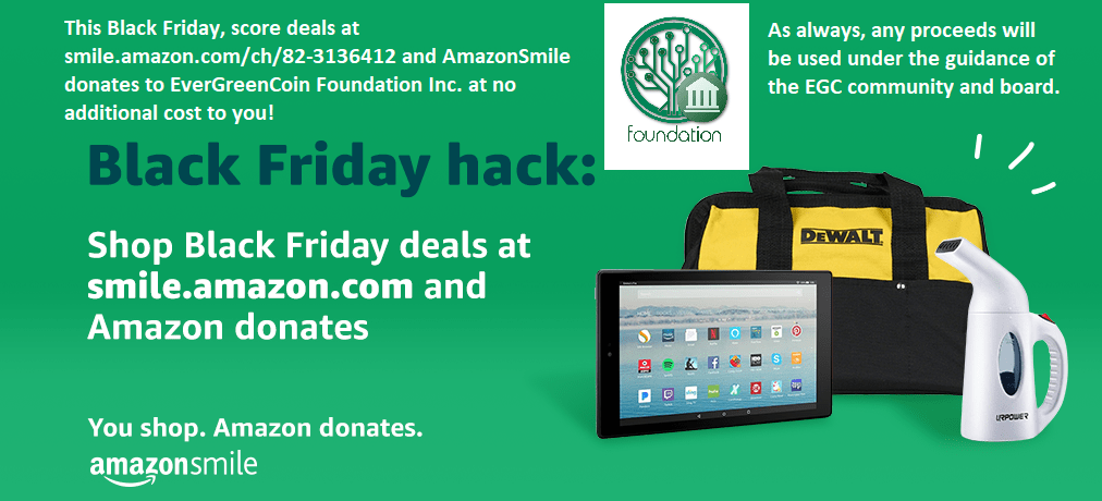 This Black Friday, score deals at smile.amazon.com/ch/82-3136412 and AmazonSmile donates to EverGreenCoin Foundation Inc.